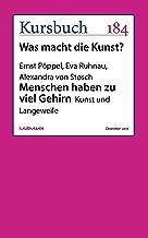 Menschen haben zu viel Gehirn: Kunst und Langeweile (German Edition)