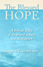 Blessed Hope: A Biblical Study of the Second Advent and the Rapture
