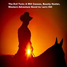 The Evil Twin: A Will Cannon, Bounty Hunter, Western Adventure Novel (Will Cannon, Bounty Hunter, Western Adventure Novels Book 57)