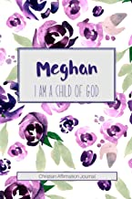 Meghan I am a Child of God: Christian Affirmations Journal for Women with Scripture References