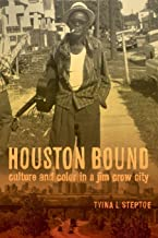 Houston Bound: Culture and Color in a Jim Crow City (Volume 41) (American Crossroads)