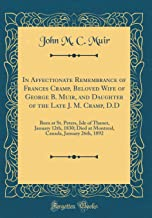 In Affectionate Remembrance of Frances Cramp, Beloved Wife of George B. Muir, and Daughter of the Late J. M. Cramp, D.D: Born at St. Peters, Isle of ... Canada, January 26th, 1892 (Classic Reprint)
