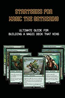 Strategies For Magic The Gathering: Ultimate Guide For Building A Magic Deck That Wins: Building A Magic Deck From Scratch