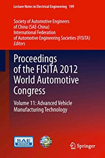 Proceedings of the FISITA 2012 World Automotive Congress: Volume 11: Advanced Vehicle Manufacturing Technology (Lecture Notes in Electrical Engineering Book 199)