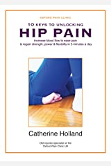 10 KEYS TO UNLOCKING HIP PAIN: Increase blood flow to ease pain & regain your strength, power & flexibility in 5 minutes a day (10 Keys to Unlocking Pain Book 3) Kindle Edition