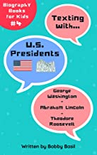 Texting with U.S. Presidents: George Washington, Abraham Lincoln, and Theodore Roosevelt Biography Books for Kids (Texting with History Bundle Box Set Book 4)