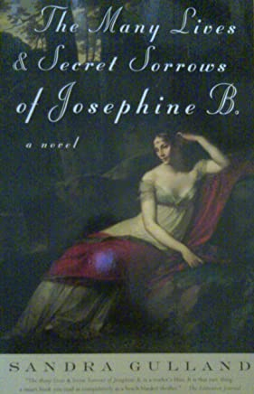 The Many Lives and Secret Sorrows of Josephine B. [Paperback] by Gulland, Sandra