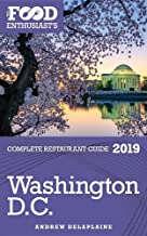WASHINGTON, D.C. - 2019 - The Food Enthusiast's Complete Restaurant Guide