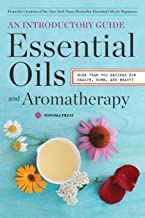 Essential Oils & Aromatherapy, An Introductory Guide: More Than 300 Recipes for..