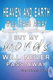 Heaven and earth will pass away but my words will never pass away: Notebook with bible quote