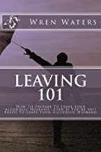 Leaving 101: How to Prepare to Leave Your Alcoholic Husband...Even If You're Not Ready to Leave Your Alcoholic Husband