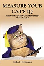 Measure Your Cat's IQ: Tales from the Devilish Genius to the Feeble Minded Fuzz Ball