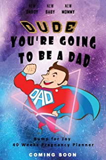 Dude You're going to be a Dad - Bump for Joy 40 Weeks Pregnancy Planner: Guided Sections with journal memory record and Ke...