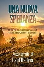 Una Nuova Speranza: La mia vita e le mie considerazioni sul Canada, gli USA, il mondo e l'universo, Autobiografia di Paul ...