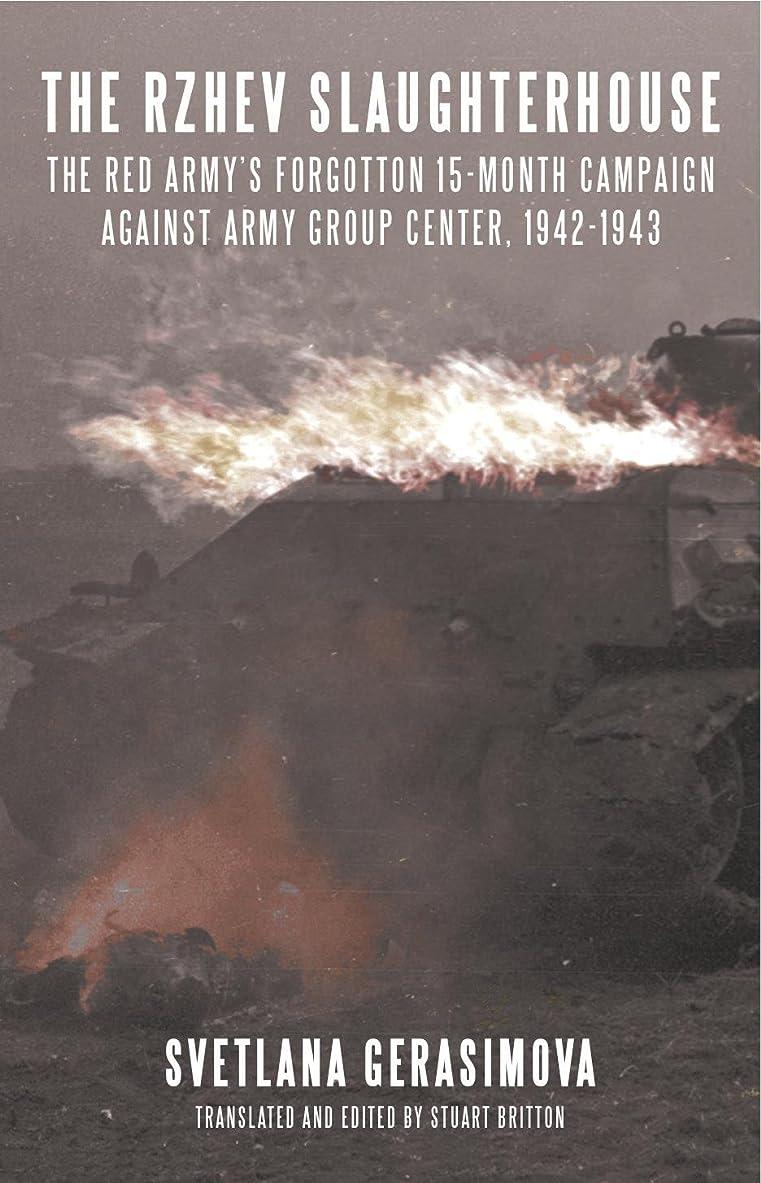 段階もしこしょうThe Rzhev Slaughterhouse: The Red Army's Forgotten 15-month Campaign against Army Group Center, 1942-1943 (English Edition)