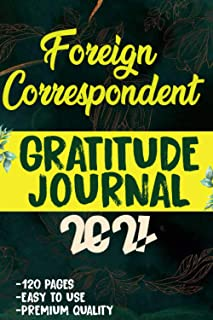Foreign correspondent Gratitude Journal 2021: 120 Grateful Days to start today journal to be confident, grateful and bless...