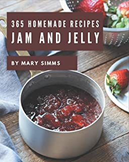 365 Homemade Jam and Jelly Recipes: Jam and Jelly Cookbook - Your Best Friend Forever