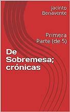 De Sobremesa; crónicas: Primera Parte (de 5) (Spanish Edition)