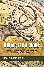 Blame It On Blake: a memoir of dead languages, gender vagrancy, Burroughs, Ginsberg, Corso & Carr