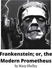 Frankenstein; Or, The Modern Prometheus(Annotated)