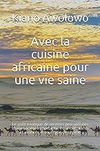 Avec la cuisine africaine pour une vie saine: Le goût exotique de recettes peu utilisées d'une société importante. Pour dé...
