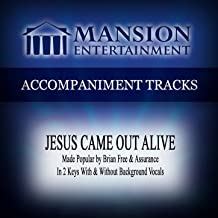 Jesus Came out Alive (Made Popular by Brian Free & Assurance) [Accompaniment Track]