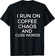 I Run Off Coffee, Chaos And Cuss Words Funny Coffee T-Shirt