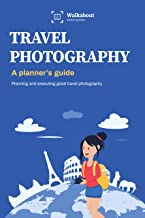 Travel photography: A planner's guide: Planning and executing great travel photography (English Edition)