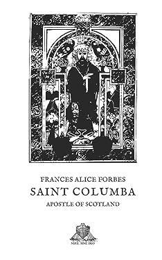 Saint Columba: Apostle of Scotland (Nihil Sine Deo)