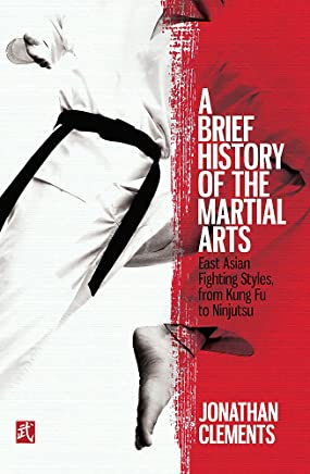 A Brief History of the Martial Arts: East Asian Fighting Styles, from Kung Fu to Ninjutsu