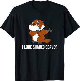 I Love Shaved Beaver T-Shirt Sarcasm Wordplay Men Women