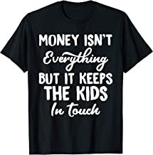 Money Isn't Everything But Keeps the Kids in Touch T-Shirt