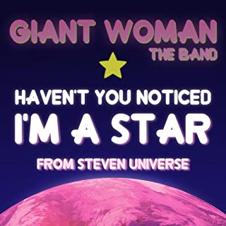 Haven't You Noticed I'm a Star (From Steven Universe)