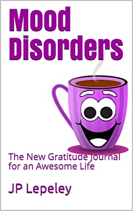 Mood Disorders: The New Gratitude Journal for an Awesome Life (English Edition)