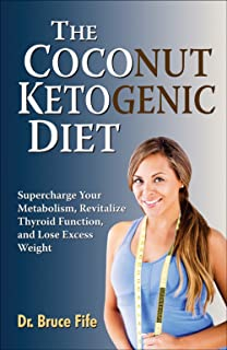 The Coconut Ketogenic Diet: Supercharge Your Metabolism, Revitalize Thyroid Function, and Lose Excess Weight (English Edit...