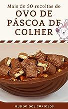 Ovo de Páscoa de Colher: Mais de 30 receitas! (Portuguese Edition)