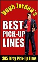 Hugh Jardon's BEST PICK-UP LINES 365 Dirty Pick-Up Lines (English Edition)