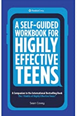 A Self-Guided Workbook for Highly Effective Teens: A Companion to the International Bestselling Book The 7 Habits of Highly Effective Teens Kindle Edition