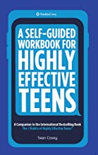 A Self-Guided Workbook for Highly Effective Teens: A Companion to the International Bestselling Book The 7 Habits of Highl...