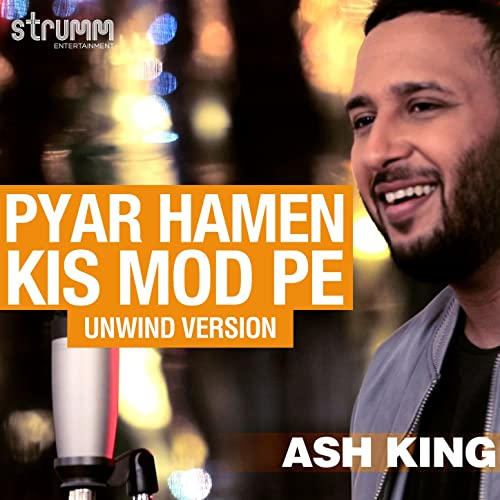 Pyar Hamen Kis Mod Pe (The Unwind Mix) by Ash King on Amazon
