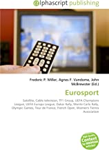 Eurosport: Satellite, Cable television, TF1 Group, UEFA Champions League, UEFA Europa League, Dakar Rally, Monte Carlo Rally, Olympic Games, Tour de France, French Open, Women's Tennis Association