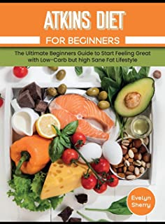 Atkins Diet for Beginners: The Best Renal Diet Cookbook with Healthy and Nutritional Recipes to Manage Low Protein, Sodium...