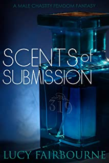 Scents of Submission: A Male Chastity Femdom Fantasy
