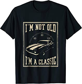 I'm Not Old I'm A Classic Shirt | Classic Car T-Shirt