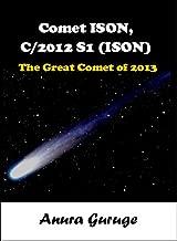 Comet ISON, C/2012 S1 (ISON) - The Great Comet of 2013