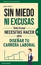 Sin miedo ni excusas: Lo que necesitas hacer para diseñar tu carrera profesional (Gestión del conocimiento) (Spanish Edition)