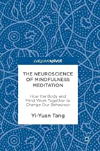 The Neuroscience of Mindfulness Meditation: How the Body and Mind Work Together to Change Our Behaviour
