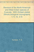 Revision of the North American and West Indian species of Cuscuta,: With thirteen plates (Illinois biological monographs, v. 6, no. 2-3)