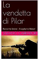 La vendetta di Pilar: Racconto breve - il capitano Moser (Moser e Paradisi) Formato Kindle
