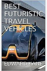 BEST FUTURISTIC TRAVEL VEHICLES Kindle Edition